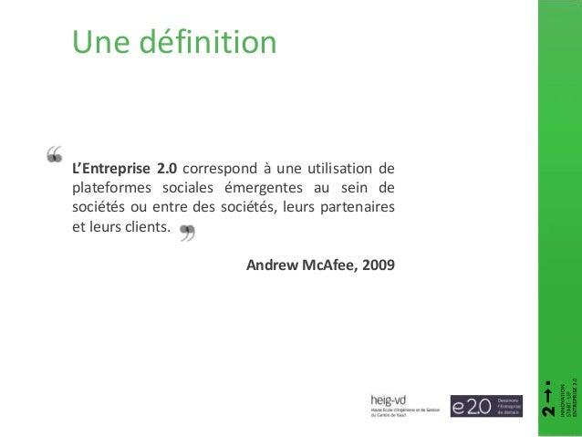 Une définition L'Entreprise 2.0 correspond à une utilisation de plateformes sociales émergentes au sein de sociétés ou ent...