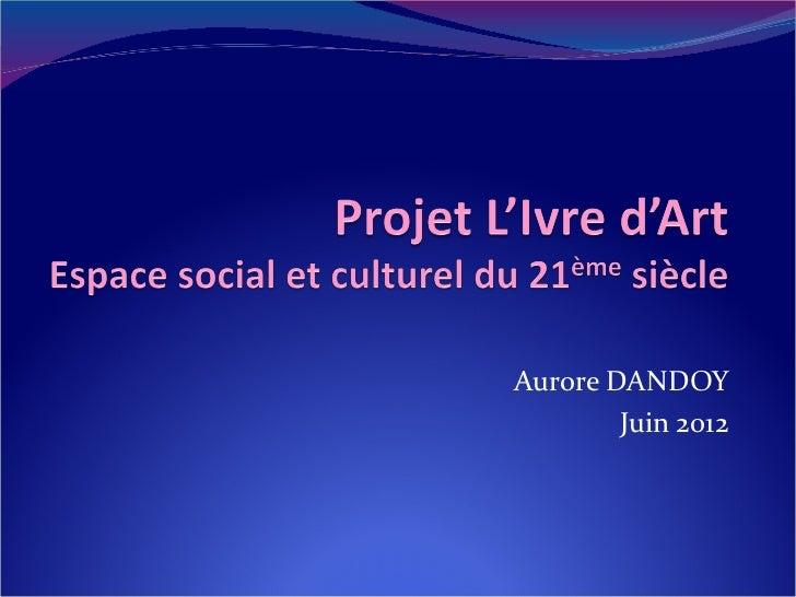 Aurore DANDOY        Juin 2012