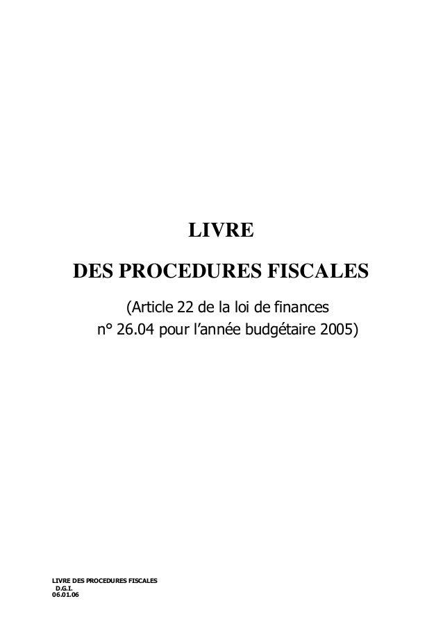LIVRE DES PROCEDURES FISCALES D.G.I. 06.01.06 LIVRE DES PROCEDURES FISCALES (Article 22 de la loi de finances n° 26.04 pou...