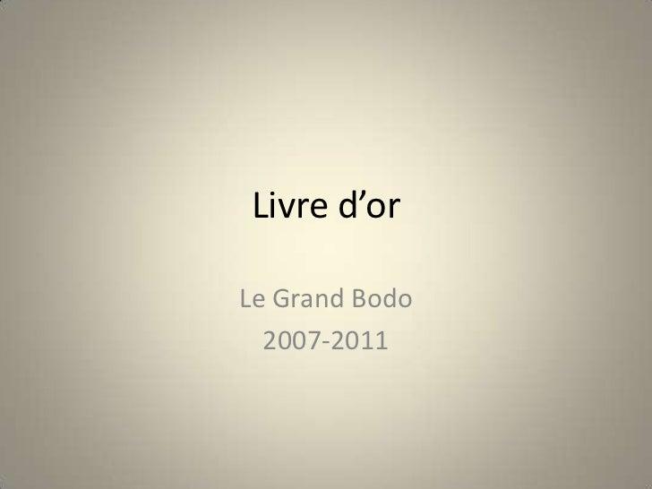 Livre d'orLe Grand Bodo  2007-2011