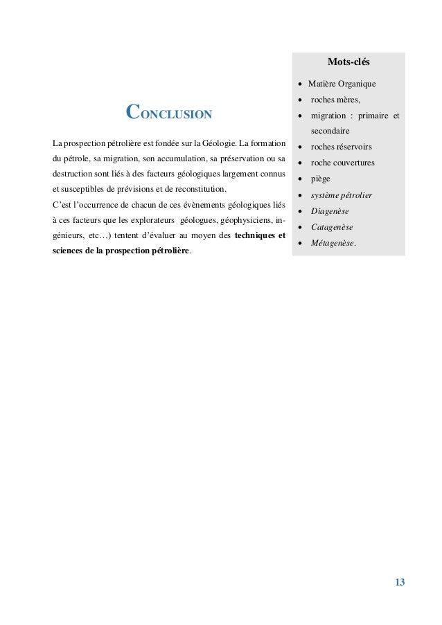 13 CONCLUSION La prospection pétrolière est fondée sur la Géologie. La formation du pétrole, sa migration, son accumulatio...