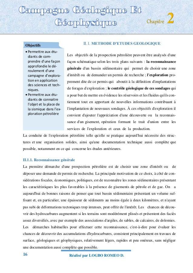 16 Réalisé par LOGBO ROMEO D. CAMPAGNE GEOLOGIQUE ET GEOPHYSIQUE II.1. METHODE D'ETUDES GEOLOGIQUE Les objectifs de la pro...