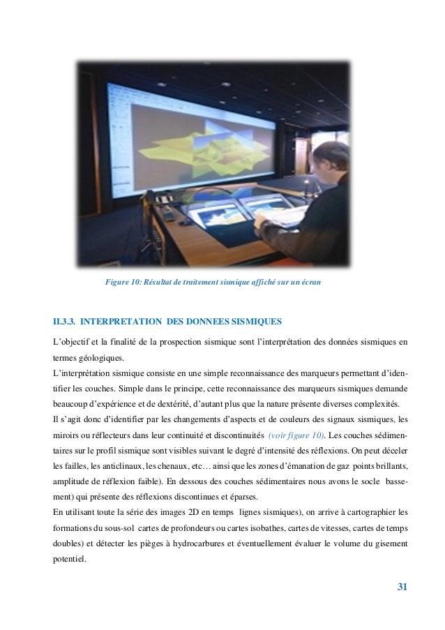 31 II.3.3. INTERPRETATION DES DONNEES SISMIQUES L'objectif et la finalité de la prospection sismique sont l'interprétation...