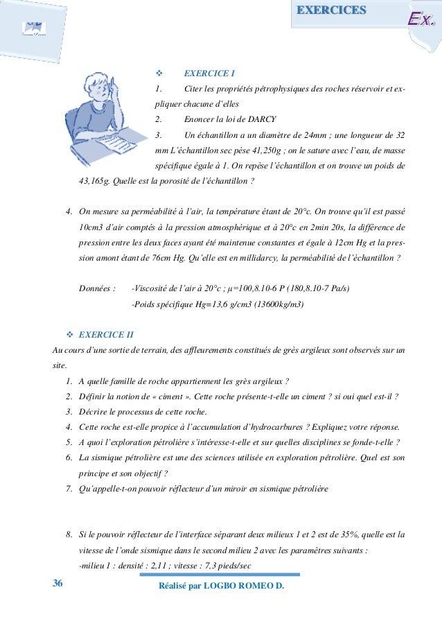 36 Réalisé par LOGBO ROMEO D.  EXERCICE I 1. Citer les propriétés pétrophysiques des roches réservoir et ex- pliquer chac...