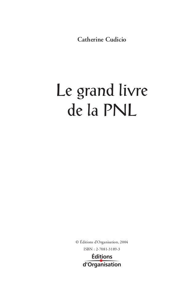 Catherine CudicioLe grand livre de la PNL   © Éditions d'Organisation, 2004       ISBN : 2-7081-3189-3