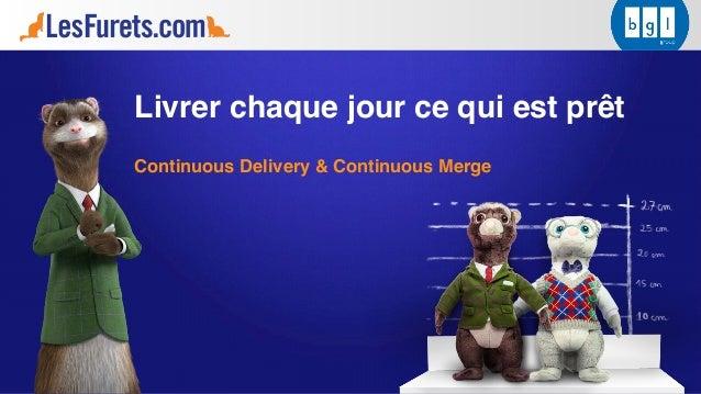 Livrer chaque jour ce qui est prêt Continuous Delivery & Continuous Merge
