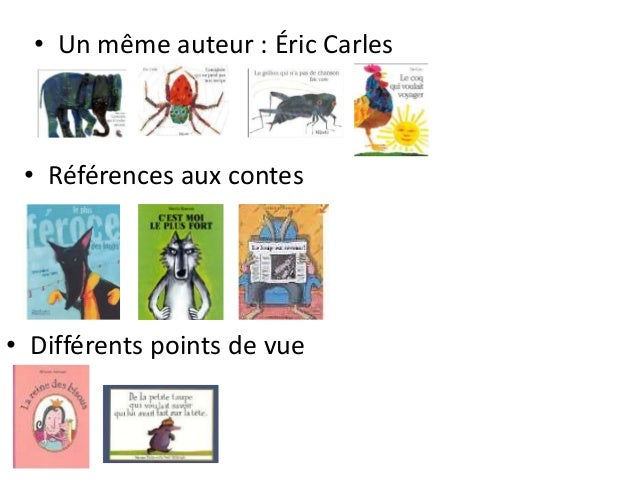 • Un même auteur : Éric Carles • Différents points de vue • Références aux contes