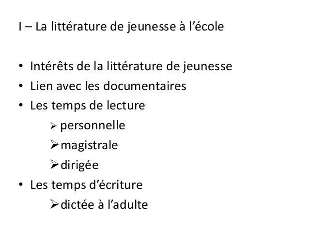I – La littérature de jeunesse à l'école • Intérêts de la littérature de jeunesse • Lien avec les documentaires • Les temp...