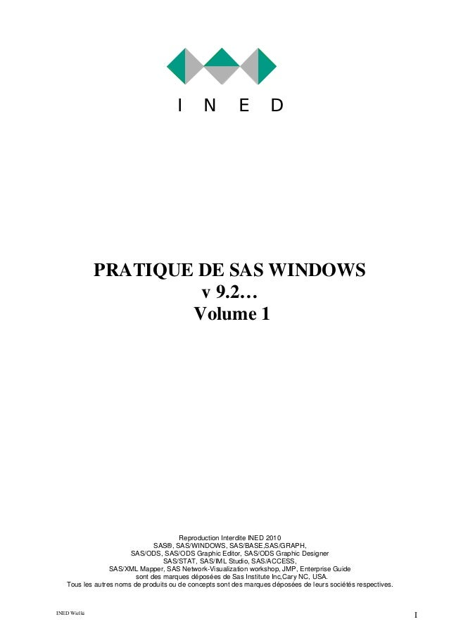 I  N  E  D  PRATIQUE DE SAS WINDOWS v 9.2… Volume 1  Reproduction Interdite INED 2010 SAS®, SAS/WINDOWS, SAS/BASE,SAS/GRAP...