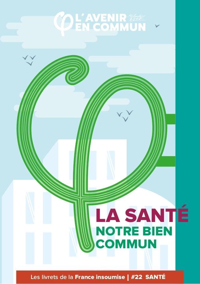 NOTRE BIEN COMMUN LA SANTÉ Les livrets de la France insoumise #22 SANTÉ