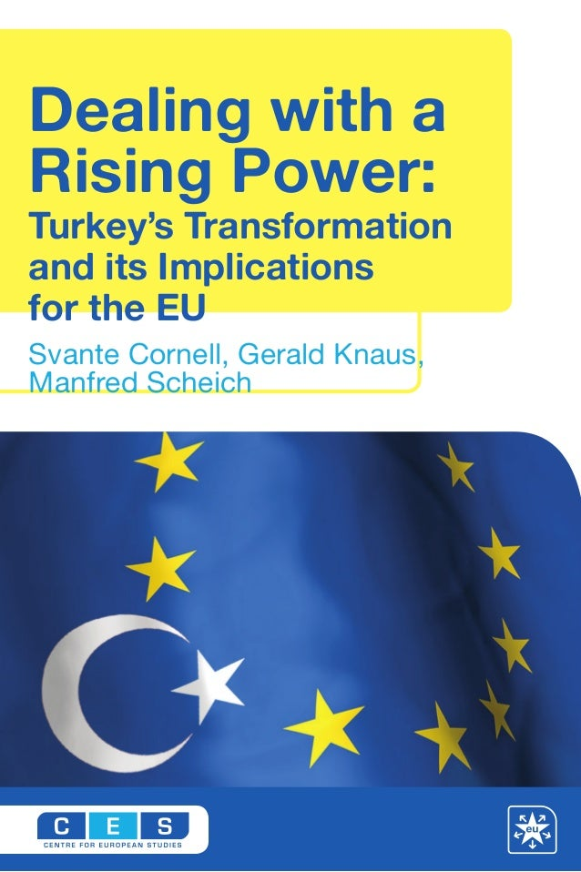 Svante Cornell, Gerald Knaus, Manfred Scheich Dealing with a Rising Power: Turkey's Transformation and its Implications fo...
