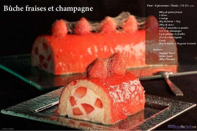 Bûche fraises et champagne                               Pour:8 personnes / Durée:1 h 15 (+ 12 h)                     ...