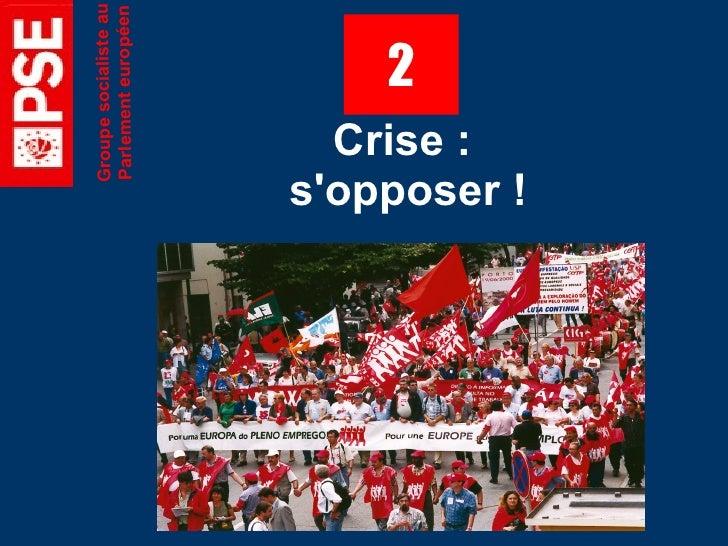 Groupe socialiste au    Parlement européen               2   Crise : s'opposer !