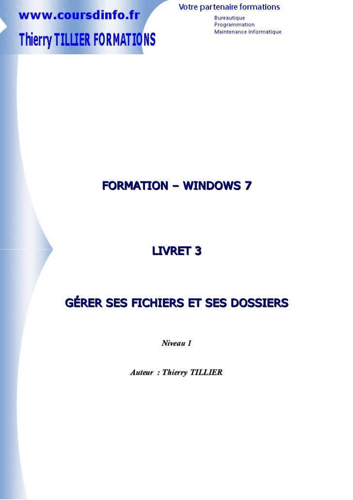 FORMATION – WINDOWS 7              LIVRET 3GÉRER SES FICHIERS ET SES DOSSIERS                 Niveau 1         Auteur : Th...