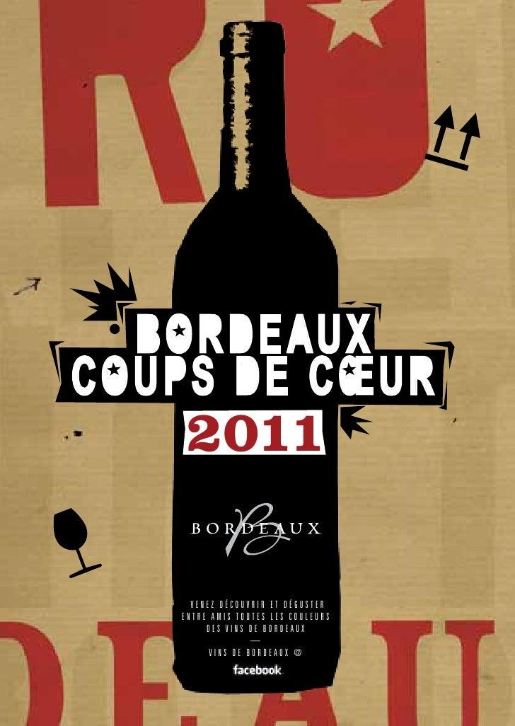 BORDE AUXCOUPS DE CœUR    2011     Venez découVrir et déguster   entre amis toutes les couleurs        des Vins de Bordeau...