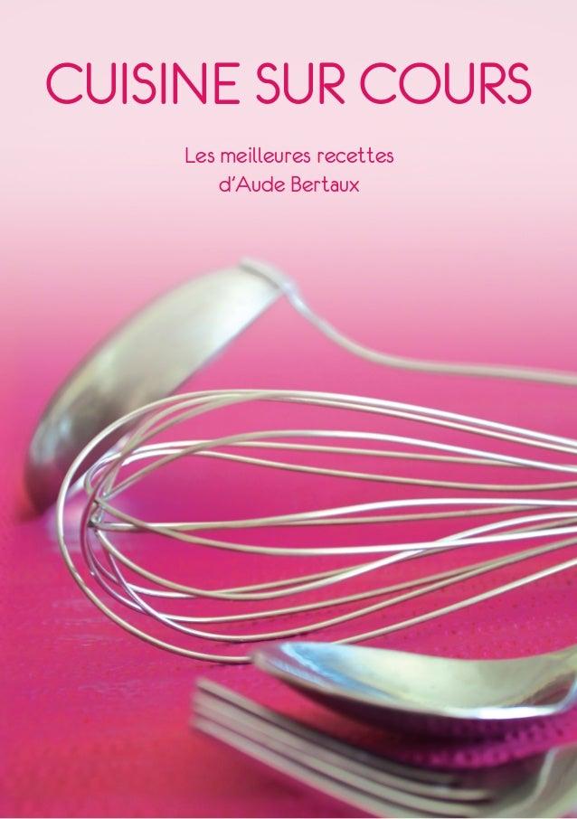 CUISINE SUR COURS Les meilleures recettes d'Aude Bertaux