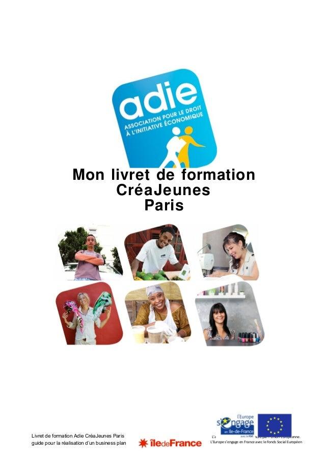 Mon livret de formation  CréaJeunes  L'action de l'Adie est cofinancée par l'Union Européenne.  L'Europe s'engage en Franc...