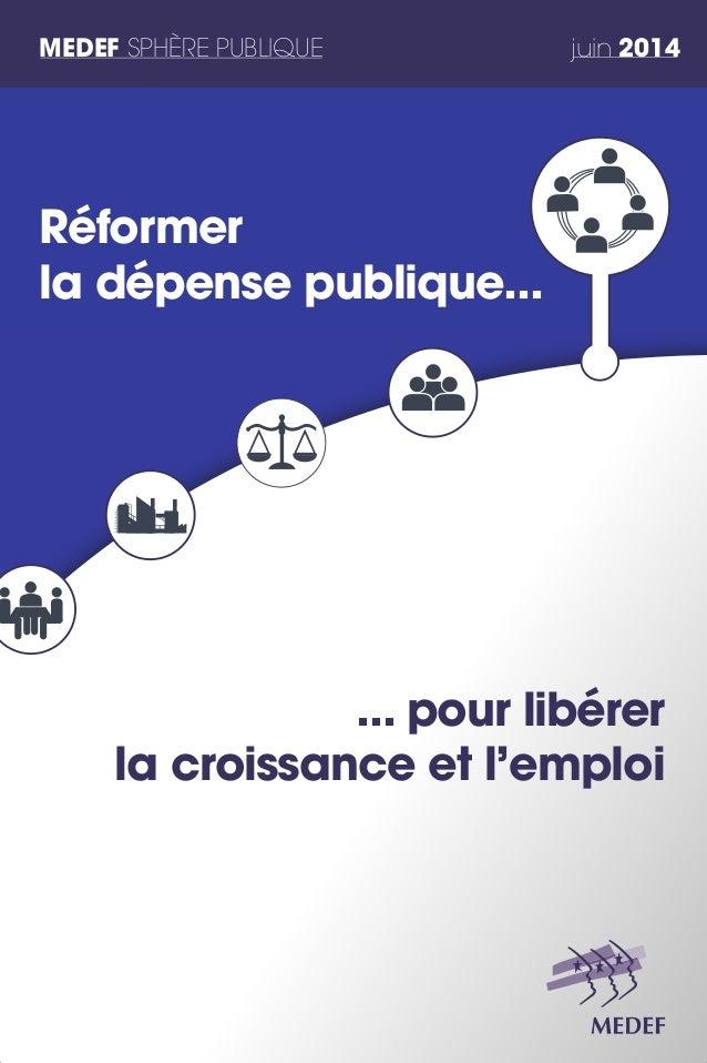 MEDEF SPHÈRE PUBLIQUE juin 2014 ... pour libérer la croissance et l'emploi Réformer la dépense publique...