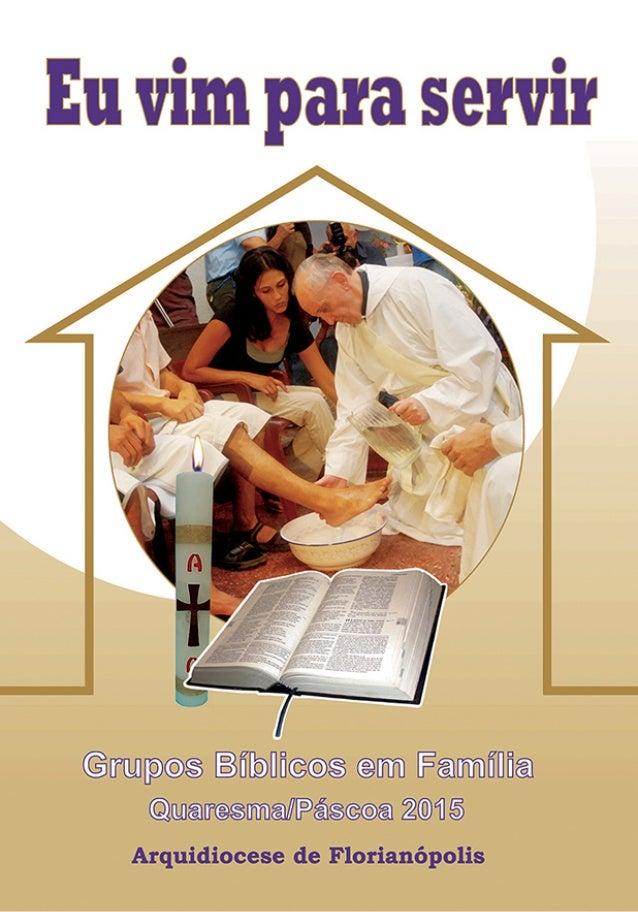 """Encontros para Grupos Bíblicos em Família (GBF) e Comunidades Eclesiais de Base (CEBs) Tempo Quaresma/Páscoa – 2015 """"EU VI..."""