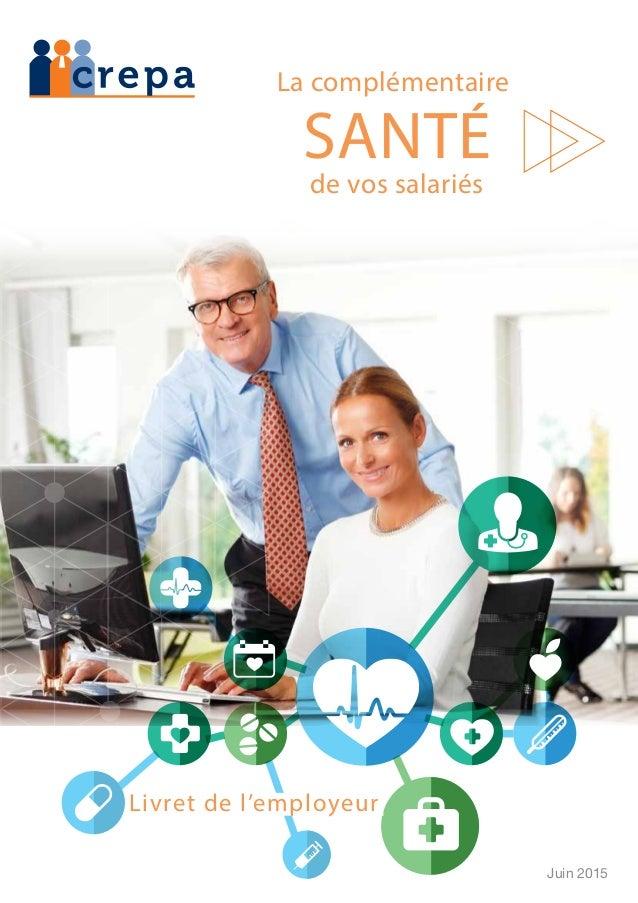La complémentaire Livret de l'employeur SANTÉ de vos salariés Juin 2015