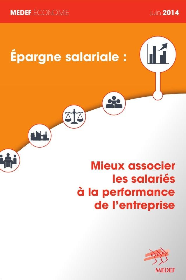MEDEF ÉCONOMIE juin 2014 Mieux associer les salariés à la performance de l'entreprise Épargne salariale :