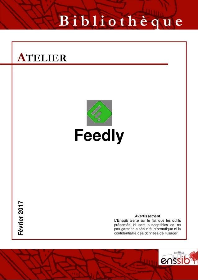 Feedly ATELIER B i b l i o t h è q u eFévrier2017 Avertissement L'Enssib alerte sur le fait que les outils présentés ici s...