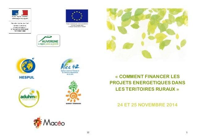 12  1  « COMMENT FINANCER LES PROJETS ENERGETIQUES DANS LES TERITOIRES RURAUX »  24 ET 25 NOVEMBRE 2014