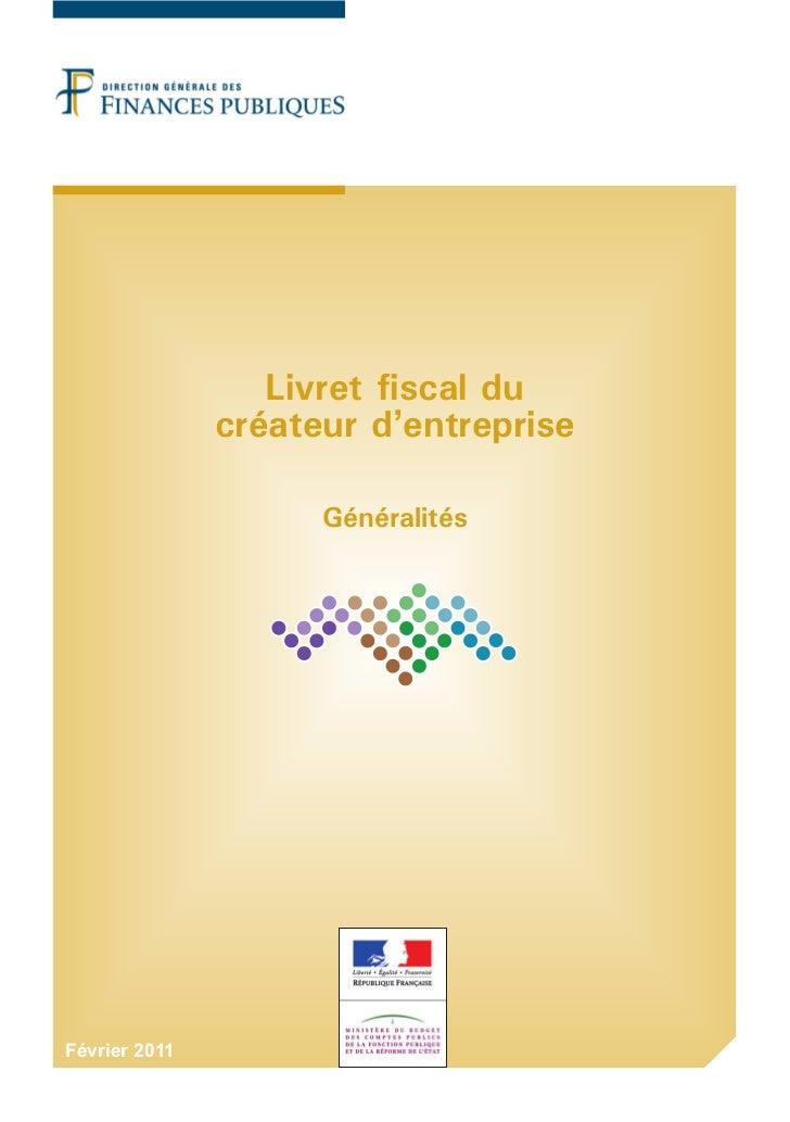 Livret fiscal du               créateur d'entreprise                     GénéralitésFévrier 2011