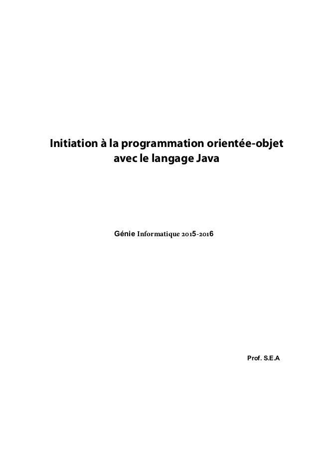 Initiation à la programmation orientée-objet avec le langage Java Prof. S.E.A Génie Informatique 5-6