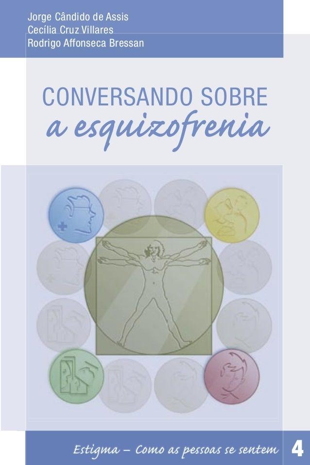 Jorge Cândido de AssisCecília Cruz VillaresRodrigo Affonseca Bressan   CONVERSANDO SOBRE   a esquizofrenia         Estigma...
