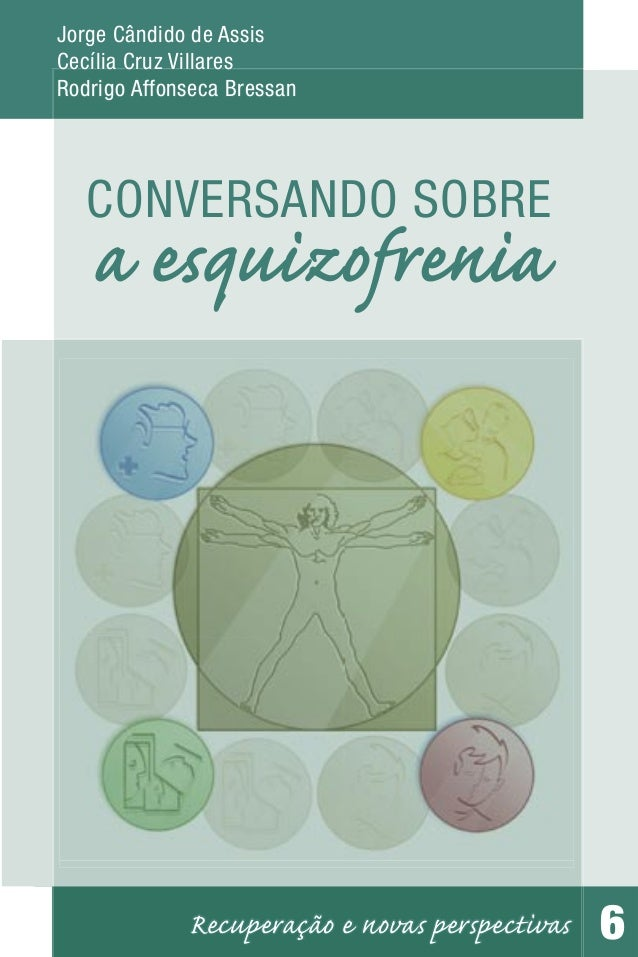 Jorge Cândido de AssisCecília Cruz VillaresRodrigo Affonseca Bressan   CONVERSANDO SOBRE   a esquizofrenia             Rec...