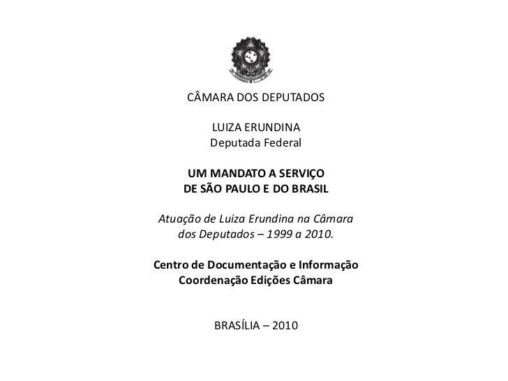 CÂMARA DOS DEPUTADOS         LUIZA ERUNDINA         Deputada Federal      UM MANDATO A SERVIÇO     DE SÃO PAULO E DO BRASI...