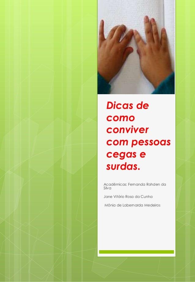 Dicas de  como  conviver  com pessoas  cegas e  surdas.  Acadêmicas: Fernanda Rohden da  Silva  Jane Vitório Rosa da Cunha...