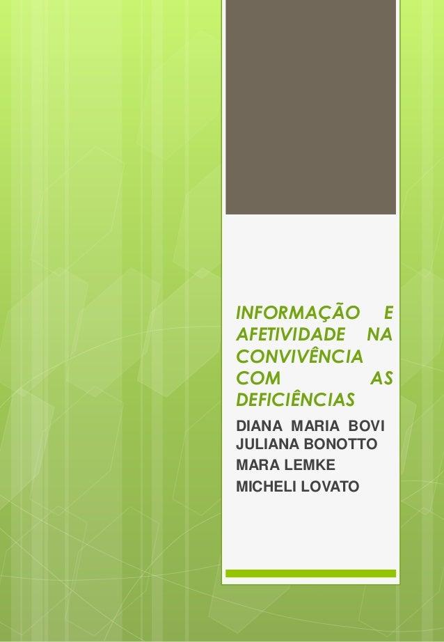 INFORMAÇÃO E  AFETIVIDADE NA  CONVIVÊNCIA  COM AS  DEFICIÊNCIAS  DIANA MARIA BOVI  JULIANA BONOTTO  MARA LEMKE  MICHELI LO...