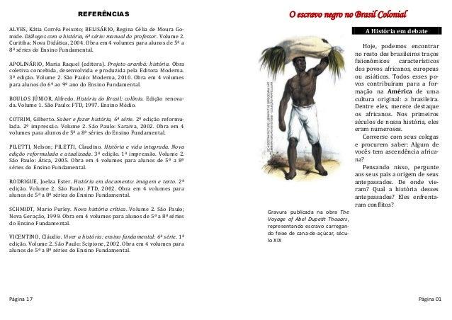 REFERÊNCIAS ALVES, Kátia Corrêa Peixoto; BELISÁRIO, Regina Célia de Moura Go- mide. Diálogos com a história, 6ª série: man...