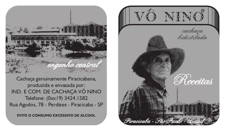Cachaça genuinamente Piracicabana,        produzida e envasada por:             Receitas IND. E COM. DE CACHAÇA VÔ NINO   ...