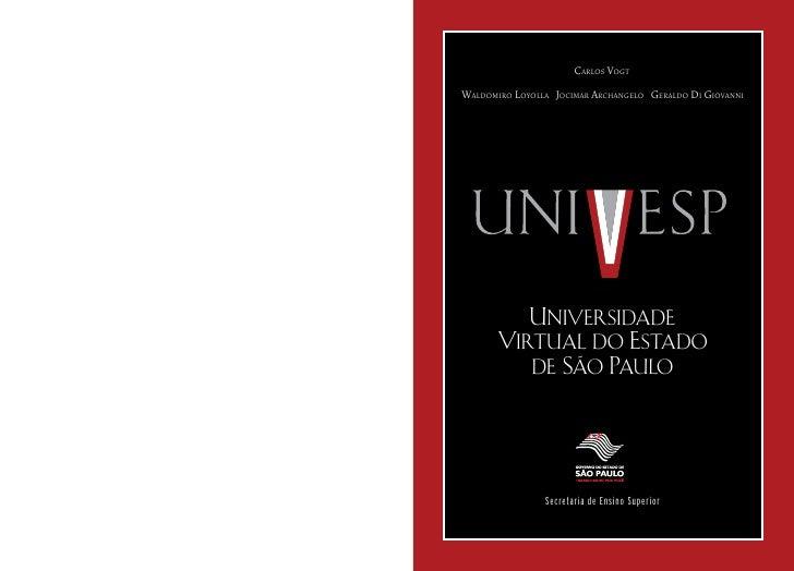 Carlos Vogt Waldomiro loyolla JoCimar arChangelo geraldo di gioVanni               Universidade        Virtual do Estado  ...
