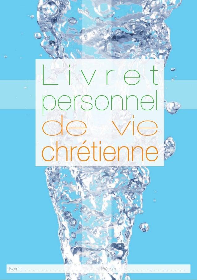 L i v r e t personnel de vie chrétienne Nom : ..................................................... – Prénom : ..............