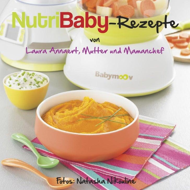 NutriBaby-Rezepte                  von Laura Annaert, Mutter und Mamanchef        Fotos: Natasha Nikouline