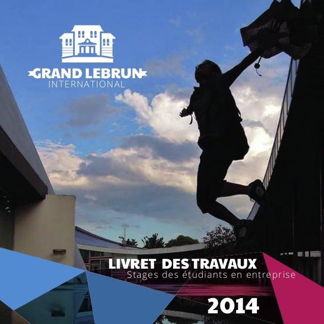 GRAND LEBRUN INTERNATIONAL LIVRET DES TRAVAUX Stages des étudiants en entreprise 2014