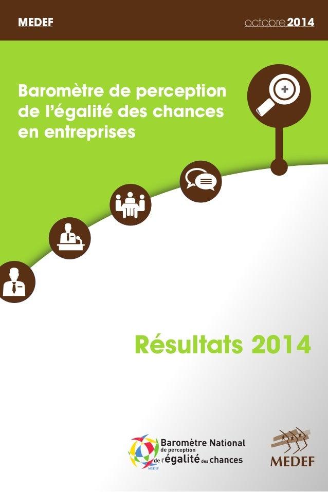 MEDEF octobre2014 Baromètre de perception de l'égalité des chances en entreprises Résultats 2014