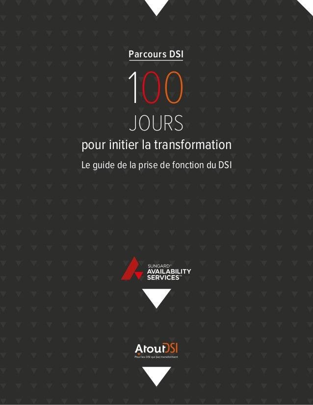 pour initier la transformation Le guide de la prise de fonction du DSI Parcours DSI 100 JOURS