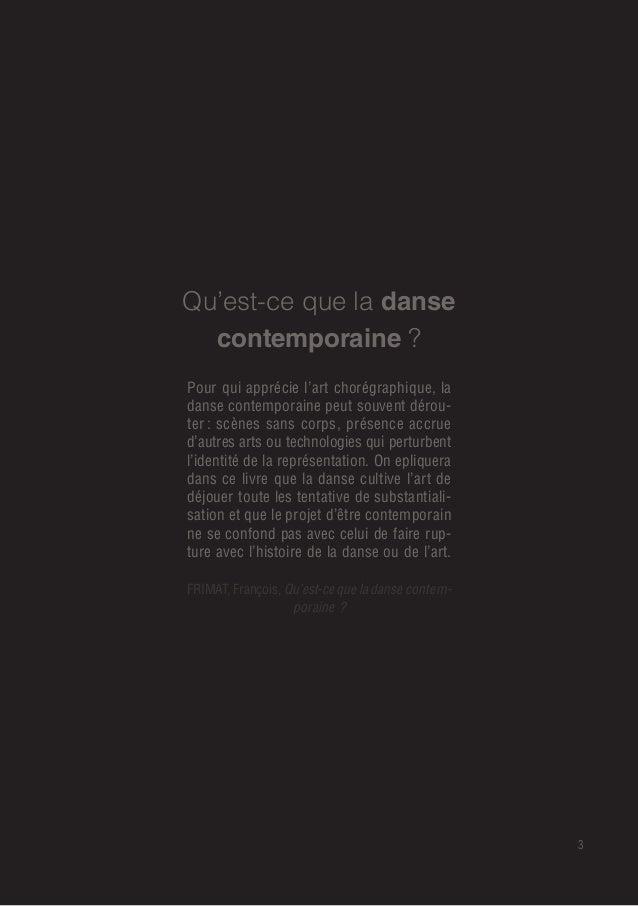 3 Pour qui apprécie l'art chorégraphique, la danse contemporaine peut souvent dérou- ter: scènes sans corps, présence acc...