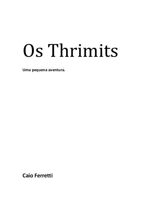 Os Thrimits Uma pequena aventura.  Caio Ferretti