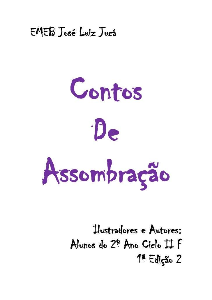 EMEB José Luiz Jucá    Contos      De  Assombração             Ilustradores e Autores:        Alunos do 2º Ano Ciclo II F ...
