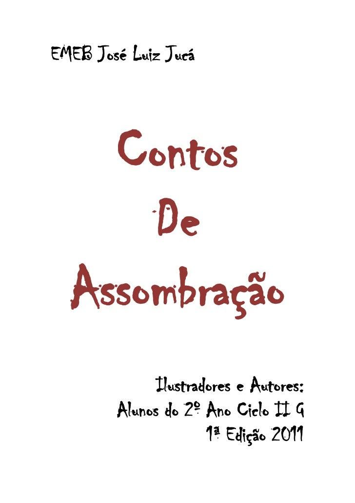 EMEB José Luiz Jucá    Contos      De  Assombração              Ilustradores e Autores:        Alunos do 2º Ano Ciclo II G...