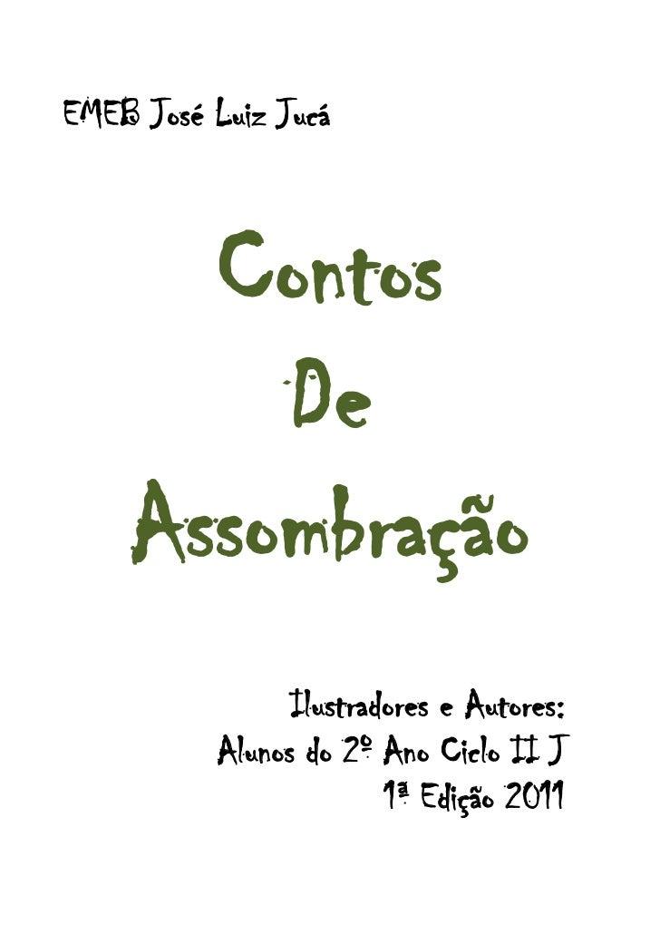 EMEB José Luiz Jucá      Contos        De    Assombração                Ilustradores e Autores:          Alunos do 2º Ano ...