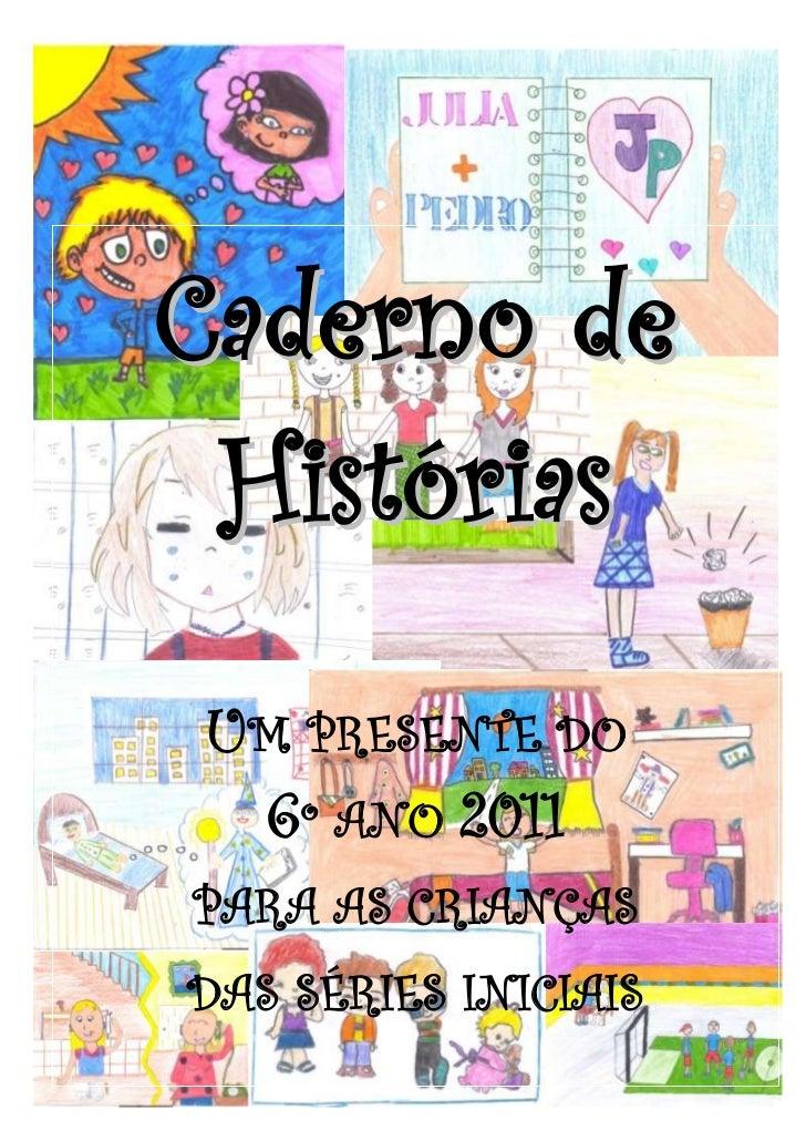 Caderno de HistóriasUM PRESENTE DO 6º ANO 2011PARA AS CRIANÇASDAS SÉRIES INICIAIS