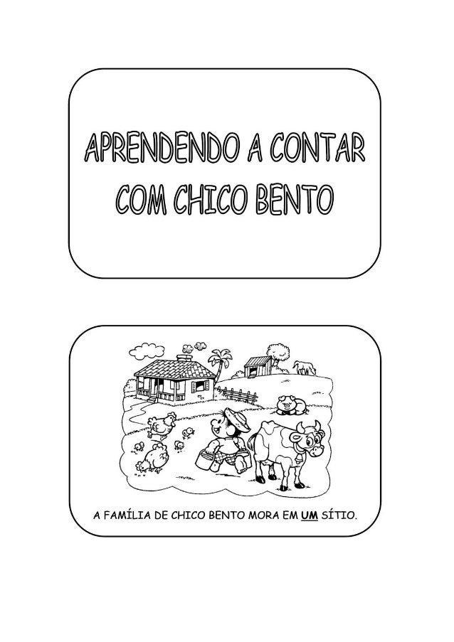 APRENDENDC) ll CONTAR CClIIlI CHICO IÉNTO  A FAMÍLIA DE CHICO BENTO MORA EM u_M sino.