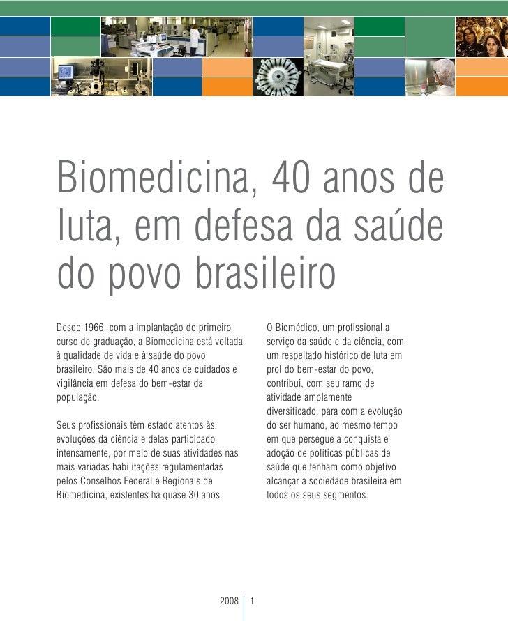 Biomedicina, 40 anos deluta, em defesa da saúdedo povo brasileiroDesde 1966, com a implantação do primeiro            O Bi...
